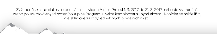 Zvýhodněné ceny platí na prodejnách a e-shopu Alpine Pro od 1. 3. 2017 do 31. 3. 2017 nebo do vyprodání zásob pouze pro členy věrnostního Alpine Programu.