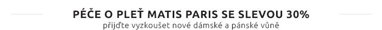PÉČE O PLEŤ MATIS PARIS SE SLEVOU 30% přijďte vyzkoušet nové dámské a pánské vůně